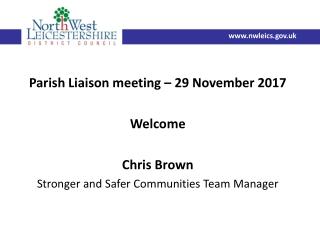 Parish Liaison meeting – 29 November 2017 Welcome Chris Brown
