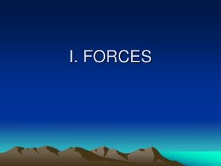 I. FORCES