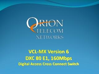 VCL-MX Version 6 DXC 80 E1, 160Mbps Digital Access Cross Connect Switch
