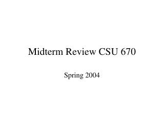 Midterm Review CSU 670
