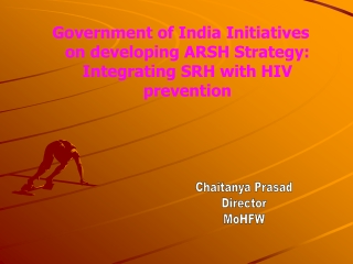 Government of India Initiatives on developing ARSH Strategy: Integrating SRH with HIV prevention