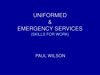UNIFORMED & EMERGENCY SERVICES (SKILLS FOR WORK)