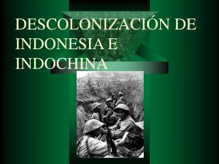 DESCOLONIZACIÓN DE INDONESIA E INDOCHINA