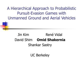 Jin Kim               Ren é  Vidal David Shim     Omid Shakernia Shankar Sastry UC Berkeley