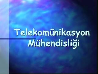 Telekom ü nikasyon M ühendisliği