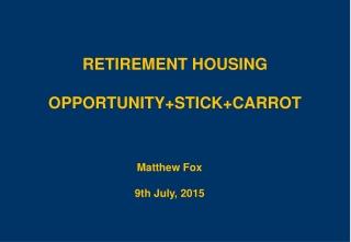 RETIREMENT HOUSING OPPORTUNITY+STICK+CARROT