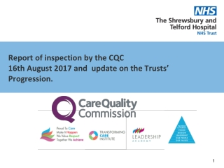 Report of inspection by the CQC 16th August 2017 and  update on the Trusts' Progression.