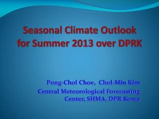 Seasonal Climate Outlook  for Summer 2013 over DPRK