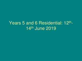 Years 5 and 6 Residential: 12 th -14 th  June 2019
