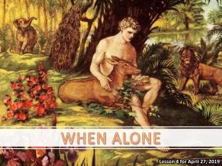 WHEN ALONE