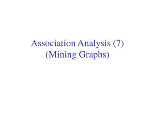 Association Analysis (7) (Mining Graphs)