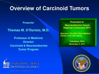 Presented at:  Neuroendocrine Cancer Regional Conference 2011  Sponsor: The Ohio State Medical Center, CCC-The James  Co