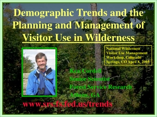 Demographic Trends and the Planning and Management of  Visitor Use in Wilderness Ken Cordell