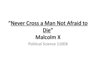 """"""" Never Cross a Man Not Afraid to Die """" Malcolm X"""