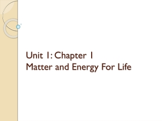 Unit 1: Chapter 1 Matter and Energy For Life