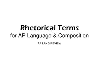 Rhetorical Terms for AP Language & Composition