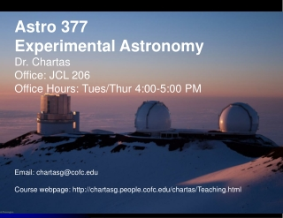 Astro 377 Experimental Astronomy Dr. Chartas Office: JCL 206 Office Hours: Tues/Thur 4:00-5:00 PM