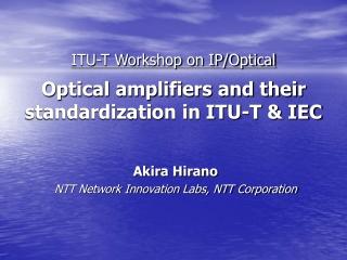 ITU-T Workshop on IP/Optical Optical amplifiers and their standardization in ITU-T & IEC