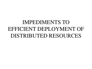 IMPEDIMENTS TO EFFICIENT DEPLOYMENT OF DISTRIBUTED RESOURCES