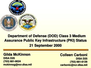 Colleen Carboni DISA D25 (703) 681-6139 carbonic@ncr.disa.mil