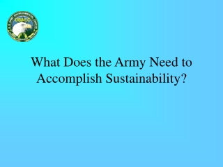What Does the Army Need to Accomplish Sustainability?