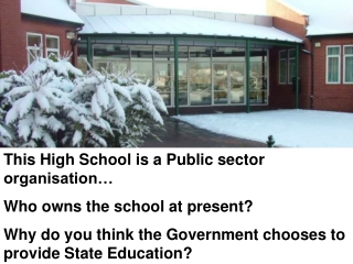This High School is a Public sector organisation… Who owns the school at present?