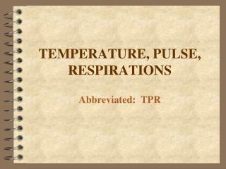 TEMPERATURE, PULSE, RESPIRATIONS