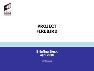 Briefing Deck April 2008 –  Confidential –
