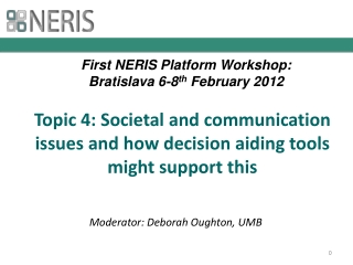 Topic 4: Societal and communication issues and how decision aiding tools might support this