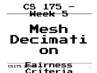 CS 175 – Week 5 Mesh Decimation Fairness Criteria