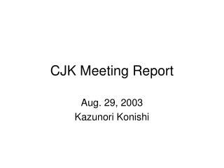 CJK Meeting Report