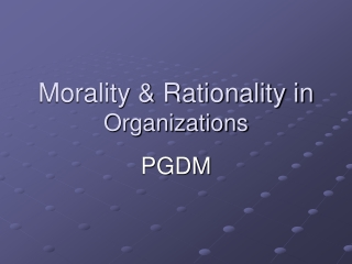 Morality & Rationality in  Organizations