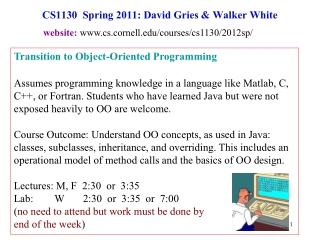 CS1130  Spring 2011: David Gries & Walker White