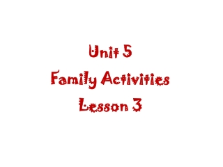 Unit  5 Family Activities Lesson  3