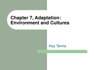 Chapter 7, Adaptation:  Environment and Cultures