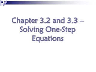 Chapter 3.2 and 3.3 – Solving One-Step Equations