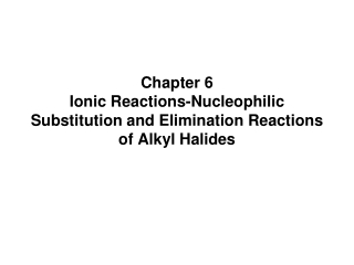 Chapter 6 Ionic Reactions-Nucleophilic Substitution and Elimination Reactions of Alkyl Halides