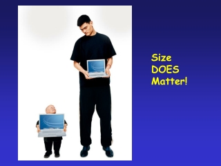 Size  DOES  Matter!