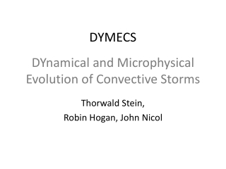 DYnamical  and Microphysical Evolution of Convective Storms
