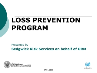 LOSS PREVENTION PROGRAM Presented by  Sedgwick Risk Services on behalf of ORM