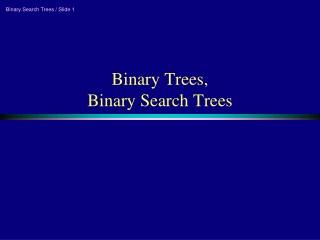 Binary Trees, Binary Search Trees
