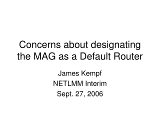 Concerns about designating the MAG as a Default Router