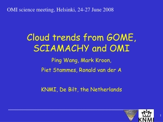 Cloud trends from GOME, SCIAMACHY and OMI Ping Wang, Mark Kroon,  Piet Stammes, Ronald van der A