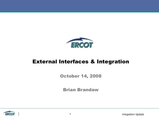 External Interfaces & Integration October 14, 2008 Brian Brandaw
