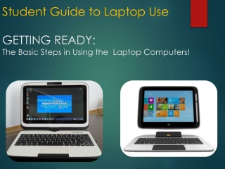 Student Guide to Laptop Use GETTING READY: The Basic Steps in Using the  Laptop Computers!