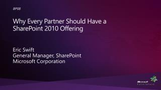 Why Every  Partner Should  Have  a SharePoint  2010 Offering