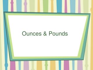 Ounces & Pounds