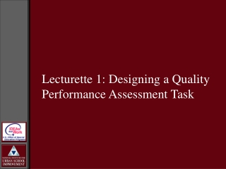 Lecturette 1: Designing a Quality  Performance Assessment Task