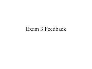 Exam 3 Feedback