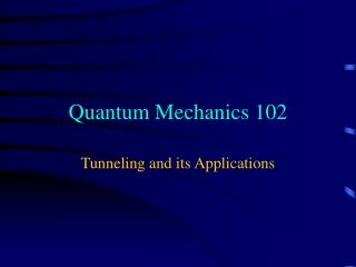 Quantum Mechanics 102